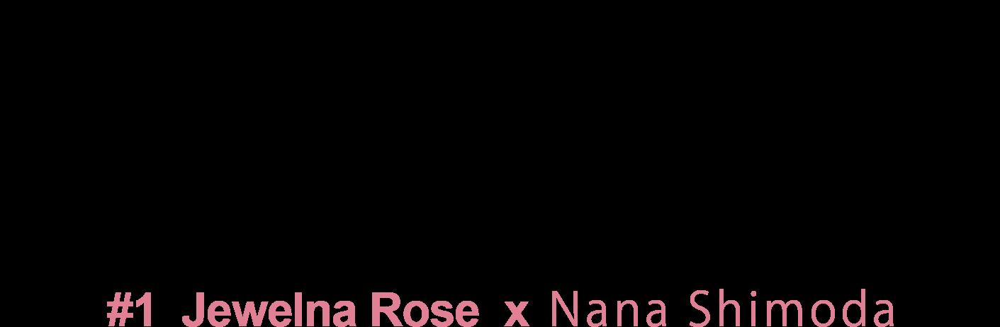 Jewelna Rose 10th Anniversaryジュエルナローズ10周年企画#1  Jewelna Rose  x  下田奈々