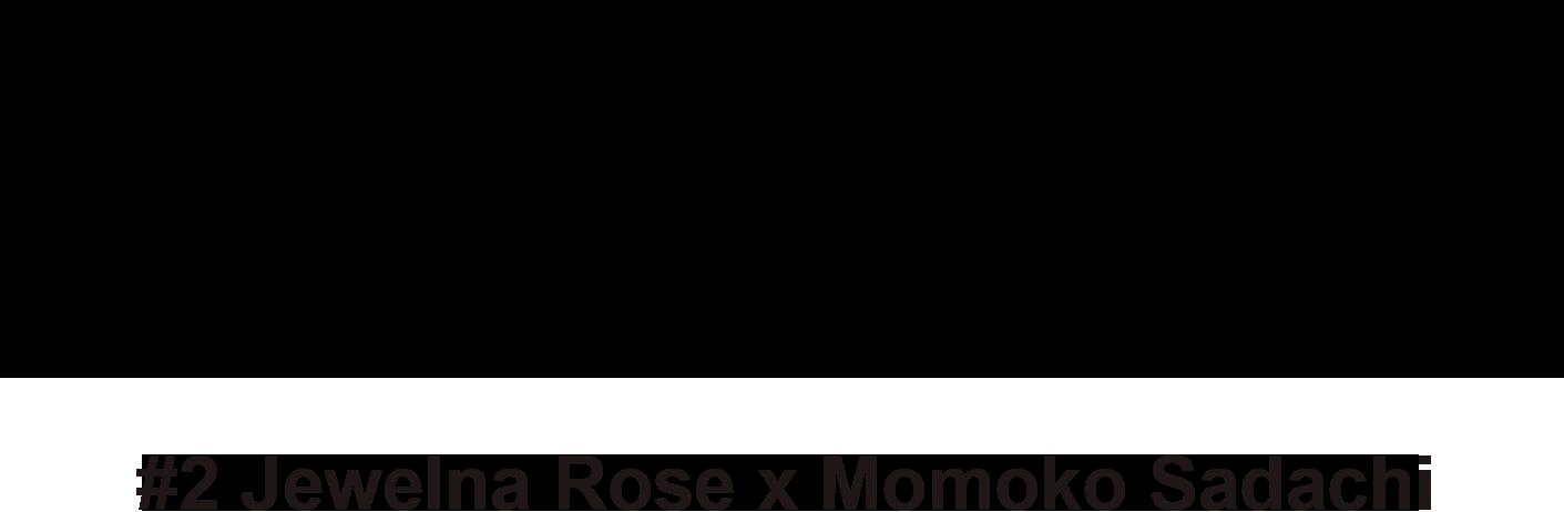 Jewelna Rose 10th Anniversaryジュエルナローズ10周年企画#1  Jewelna Rose  x  佐達ももこ